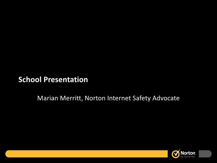 School Presentation Marian Merritt, Norton Internet Safety Advocate