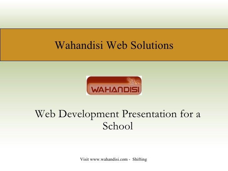 Wahandisi Web Solutions     Web Development Presentation for a             School           Visit www.wahandisi.com - Shif...