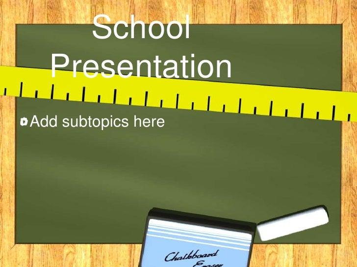 School Presentation<br />Add subtopics here<br />