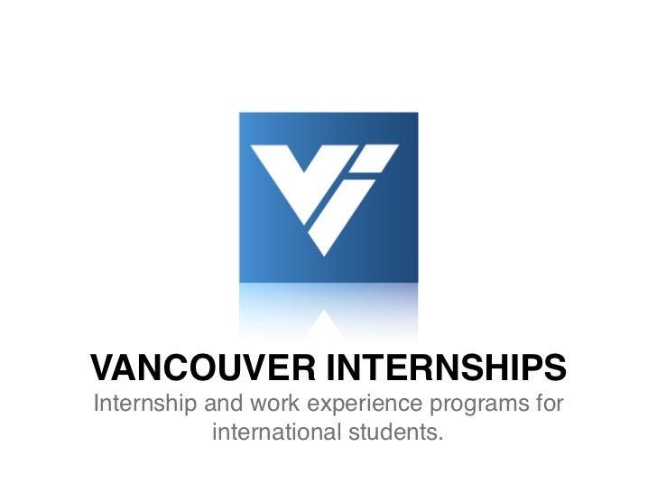 VANCOUVER INTERNSHIPSInternship and work experience programs for            international students.