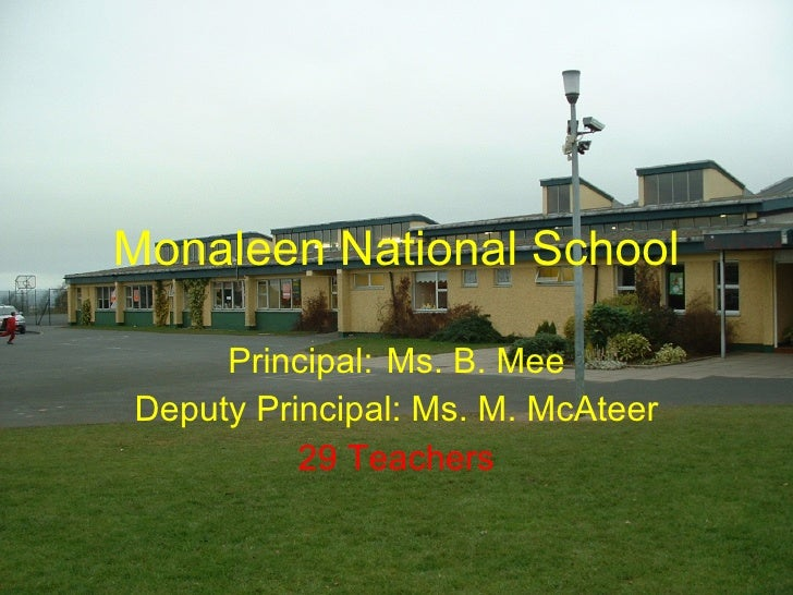 Monaleen National School Principal: Ms. B. Mee Deputy Principal: Ms. M. McAteer 29 Teachers