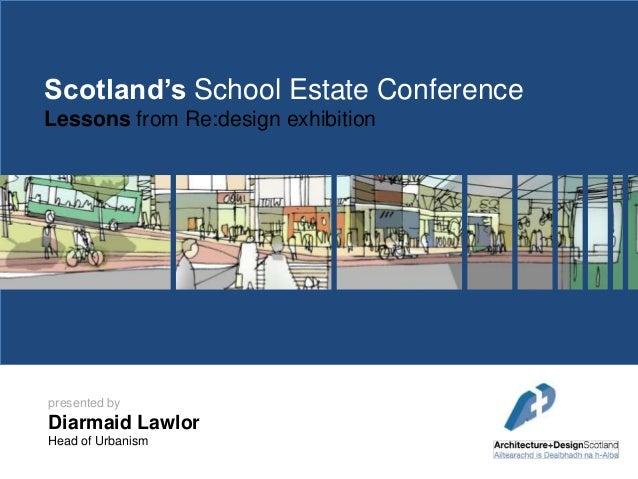 Scotland's School Estate Conference Lessons from Re:design exhibition  presented by  Diarmaid Lawlor Head of Urbanism