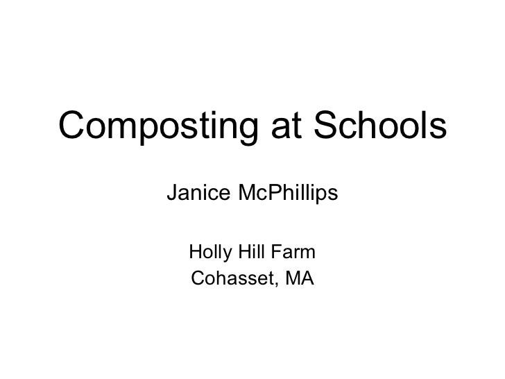 Composting at Schools Janice McPhillips Holly Hill Farm Cohasset, MA