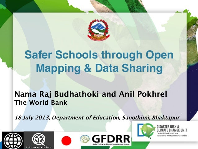 "Safer Schools through Open Mapping & Data Sharing"" Nama Raj Budhathoki and Anil Pokhrel The World Bank  18 July 20..."