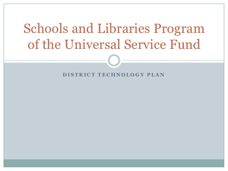 District Technology Plan<br />Schools and Libraries Program of the Universal Service Fund<br />
