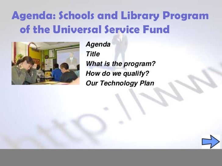Agenda: Schools and Library Program of the Universal Service Fund<br />Agenda<br />Title<br />What is the program?<br />Ho...