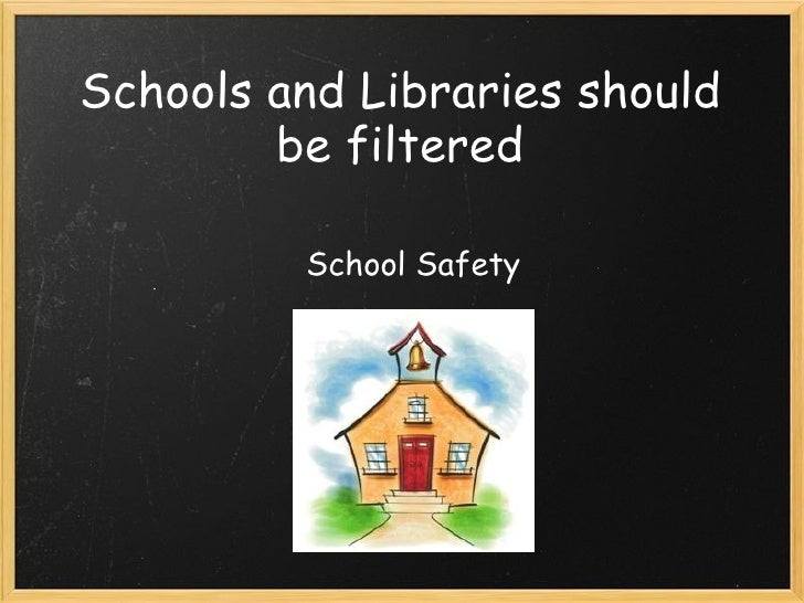 Schools and Libraries should be filtered School Safety