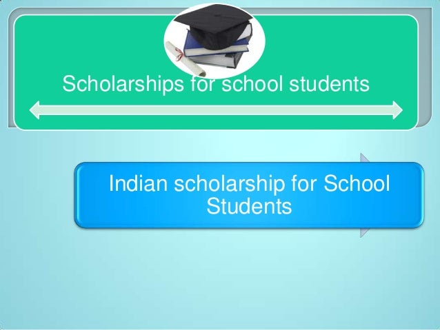 Scholarships for school students Indian scholarship for School Students