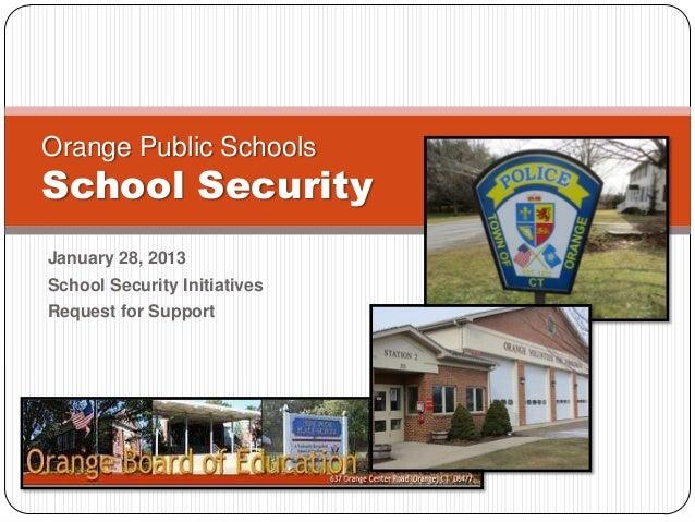 Orange Public SchoolsSchool SecurityJanuary 28, 2013School Security InitiativesRequest for Support
