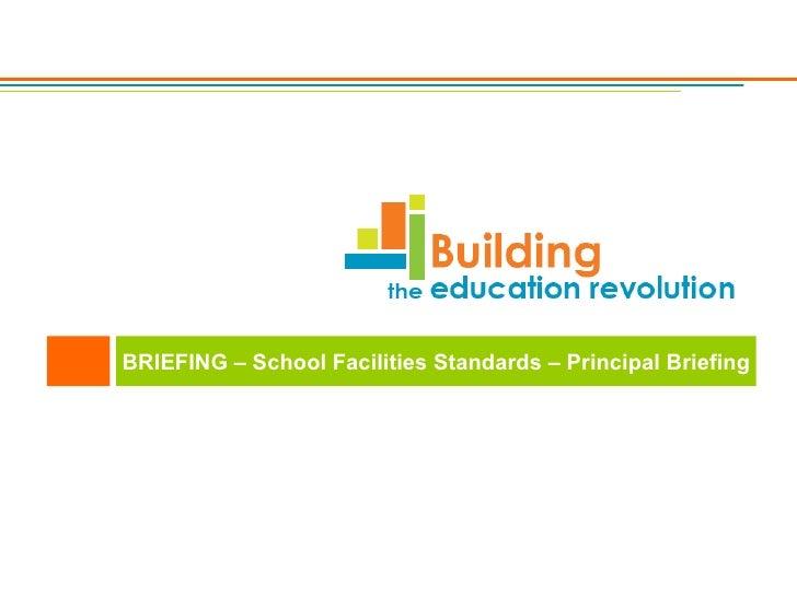 BRIEFING – School Facilities Standards – Principal Briefing