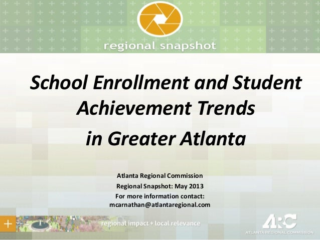 School Enrollment and StudentAchievement Trendsin Greater AtlantaAtlanta Regional CommissionRegional Snapshot: May 2013For...
