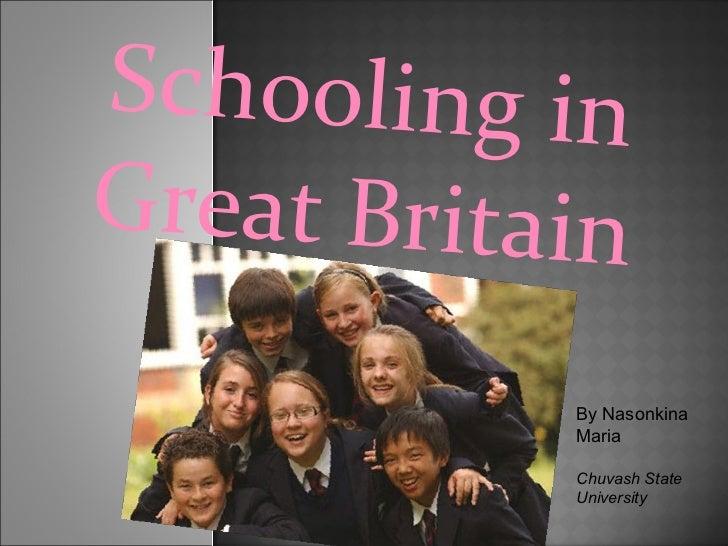 Schooling in Great Britain By Nasonkina Maria Chuvash State University