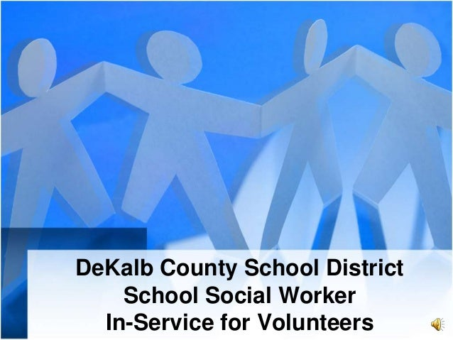 DeKalb County School District    School Social Worker  In-Service for Volunteers