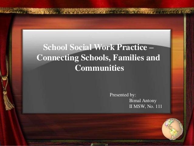 School Social Work Practice –Connecting Schools, Families andCommunitiesPresented by:Bimal AntonyII MSW, No. 111
