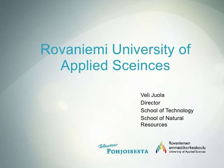 Rovaniemi University of Applied Sceinces Veli Juola Director School of Technology School of Natural Resources