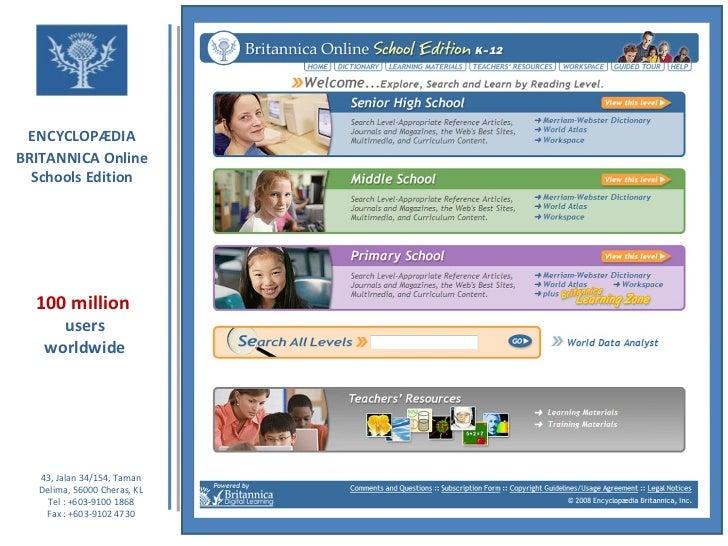 ENCYCLOPÆDIA BRITANNICA   Online Schools Edition 43, Jalan 34/154, Taman Delima, 56000 Cheras, KL Tel : +603-9100 1868 Fax...