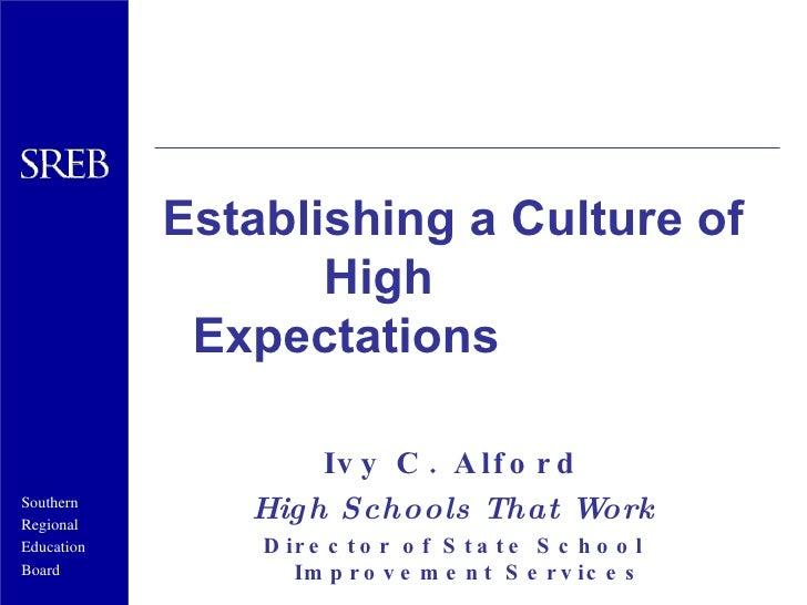 <ul><li>Establishing a Culture of  High Expectations </li></ul><ul><li>Ivy C. Alford </li></ul><ul><li>High Schools That W...