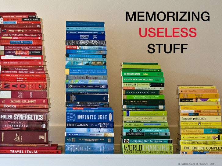 MEMORIZING USELESS  STUFF      © Patrick Gage @ FLICKR - 2011