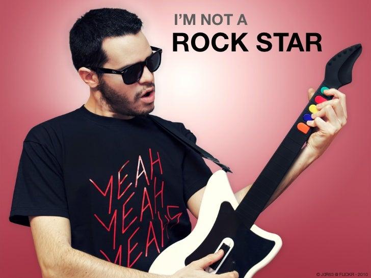 I'M NOT AROCK STAR            © J0R63 @ FLICKR - 2010