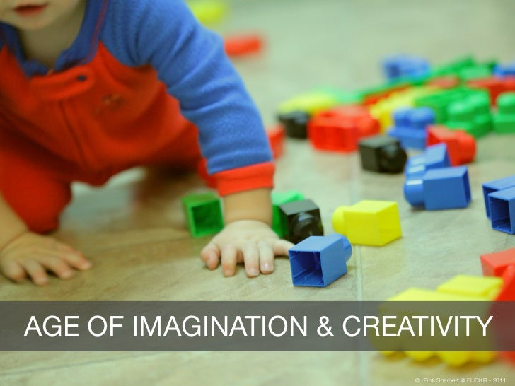 AGE OF IMAGINATION & CREATIVITY                         © rPink Sherbert @ FLICKR - 2011