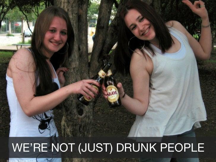 WE'RE NOT (JUST) DRUNK PEOPLE© Fernando Ariotti @ FLICKR