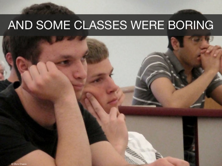 AND SOME CLASSES WERE BORING© Chris Owens