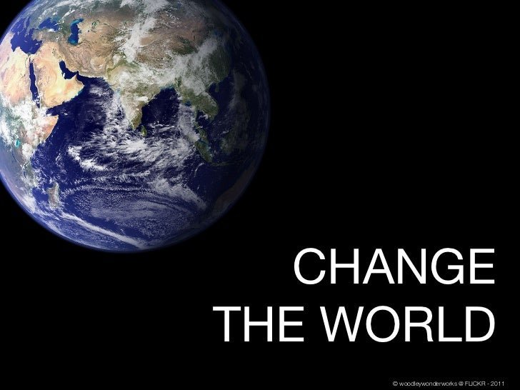 CHANGETHE WORLD     © woodleywonderworks @ FLICKR - 2011