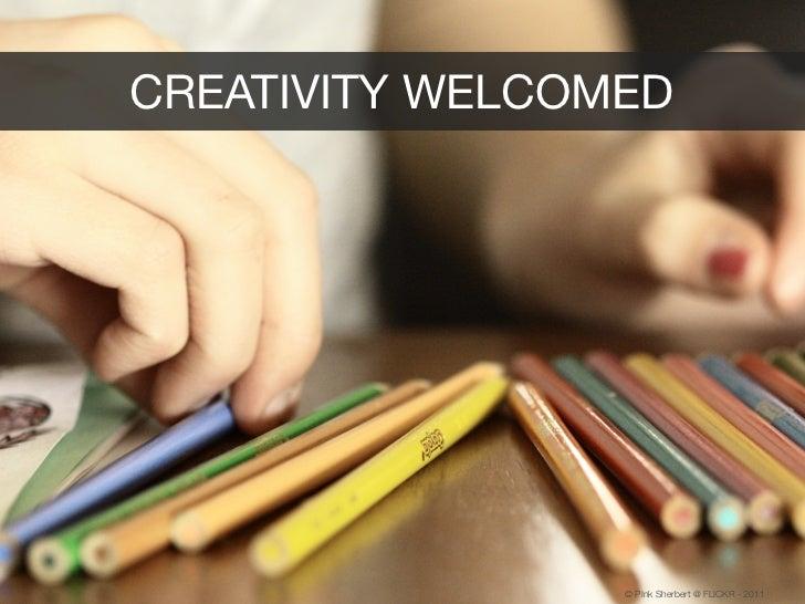 CREATIVITY WELCOMED                 © PInk Sherbert @ FLICKR - 2011