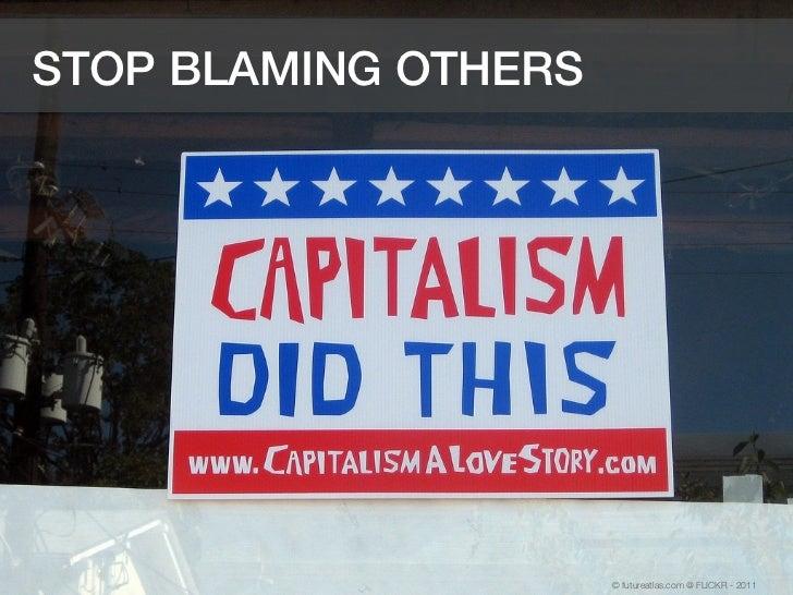 STOP BLAMING OTHERS                      © futureatlas.com @ FLICKR - 2011