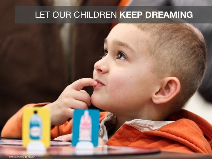 LET OUR CHILDREN KEEP DREAMING© thekevinchang @ FLICKR