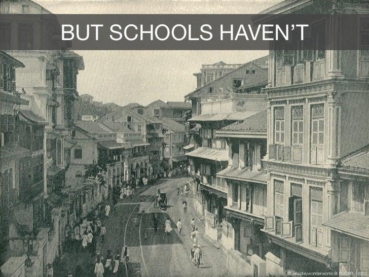 BUT SCHOOLS HAVEN'T                 © woodleywonderworks @ FLICKR - 2010