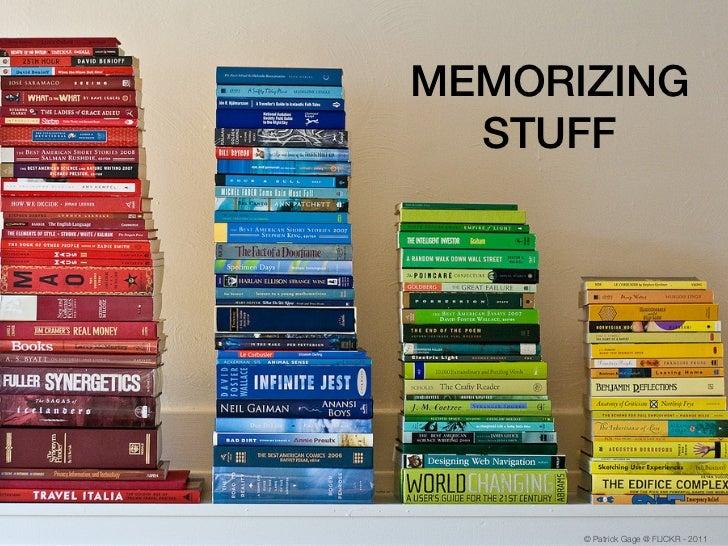 MEMORIZING  STUFF      © Patrick Gage @ FLICKR - 2011