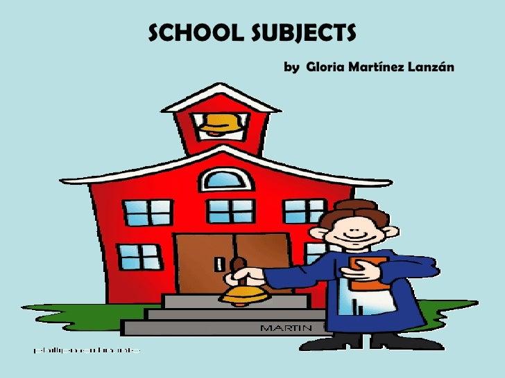SCHOOL SUBJECTS   by   Gloria Martínez Lanzán