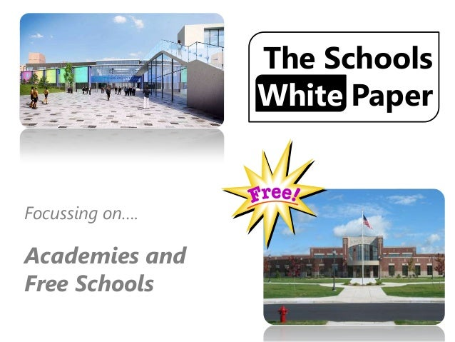 The Schools                 White PaperFocussing on….Academies andFree Schools