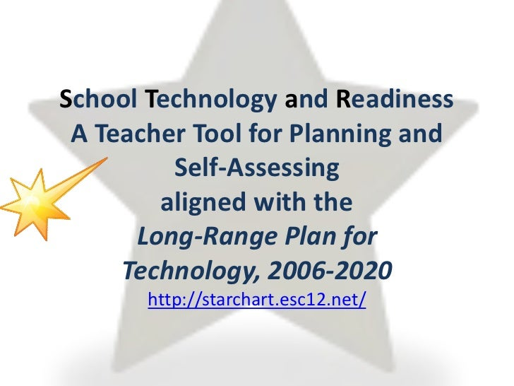 School Technology and ReadinessA Teacher Tool for Planning and Self-Assessingaligned with theLong-Range Plan for Technolog...