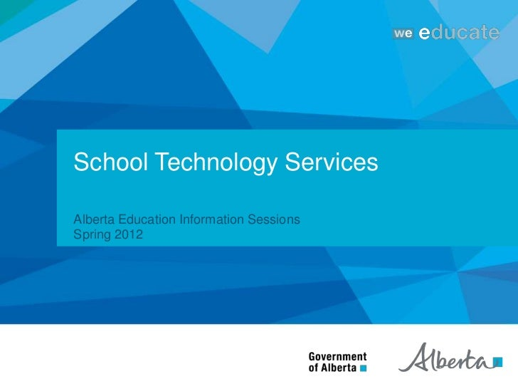 School Technology ServicesAlberta Education Information SessionsSpring 2012