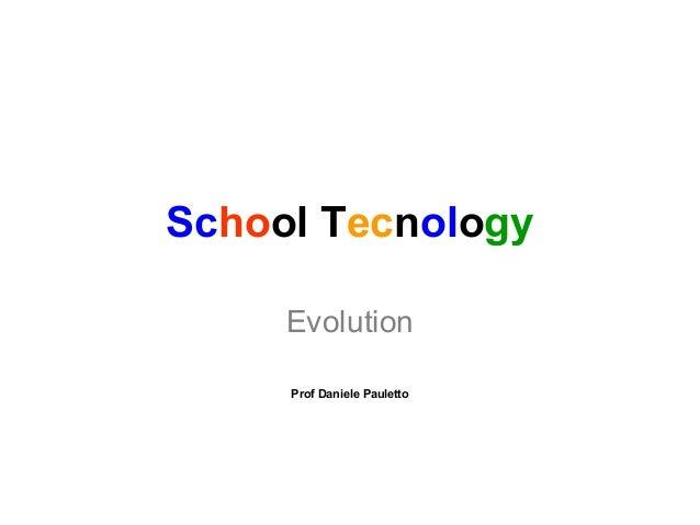 School TecnologyEvolutionProf Daniele Pauletto