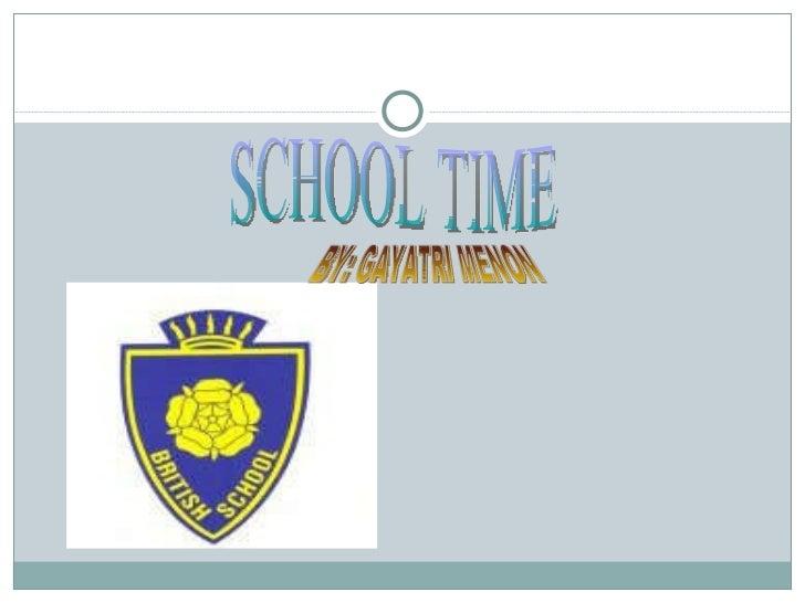 SCHOOL TIME BY: GAYATRI MENON