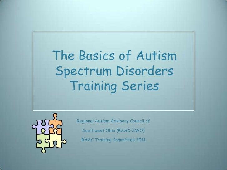 The Basics of AutismSpectrum Disorders  Training Series   Regional Autism Advisory Council of     Southwest Ohio (RAAC-SWO...