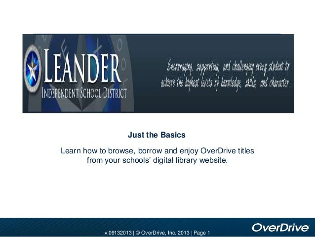 Add school banner image here  Just the Basics Learn how to browse, borrow and enjoy OverDrive titles from your schools' di...