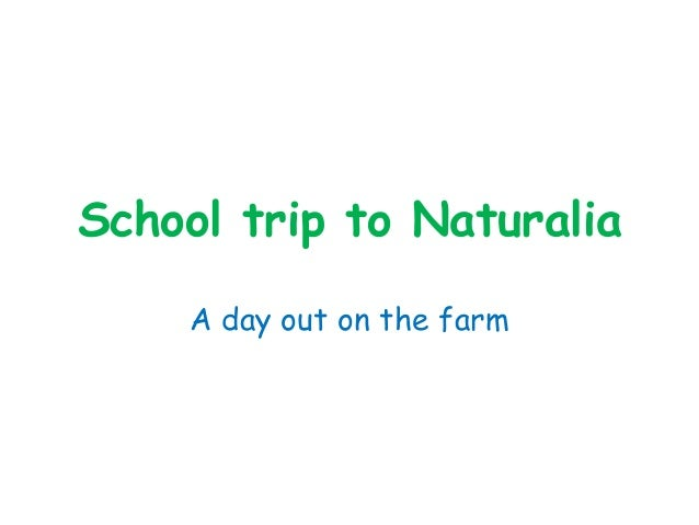 School trip to Naturalia A day out on the farm