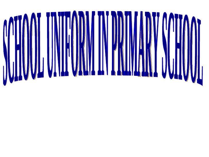 SCHOOL UNIFORM IN PRIMARY SCHOOL