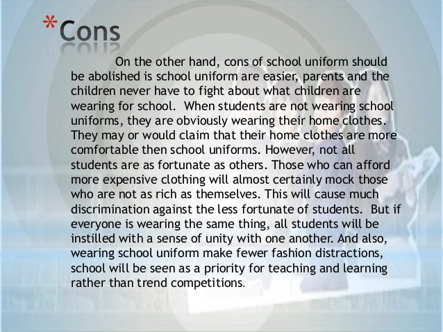 essay on cons of school uniforms The pros and cons of school uniforms 4 pages 994 words july 2015 saved essays save your essays here so you can locate them quickly.