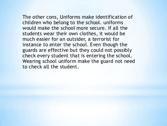 pro - con - school uniforms essay Running head: pros of school uniforms pros of school uniforms crystal l beigle university of phoenix persuasive essay comm 215 marie thiers august 30, 2010 pros of school uniforms by the.