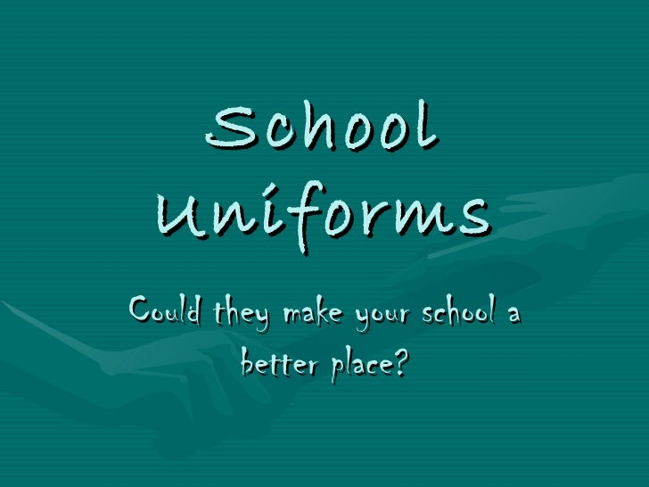 School UniformsCould they make your school a        better place?