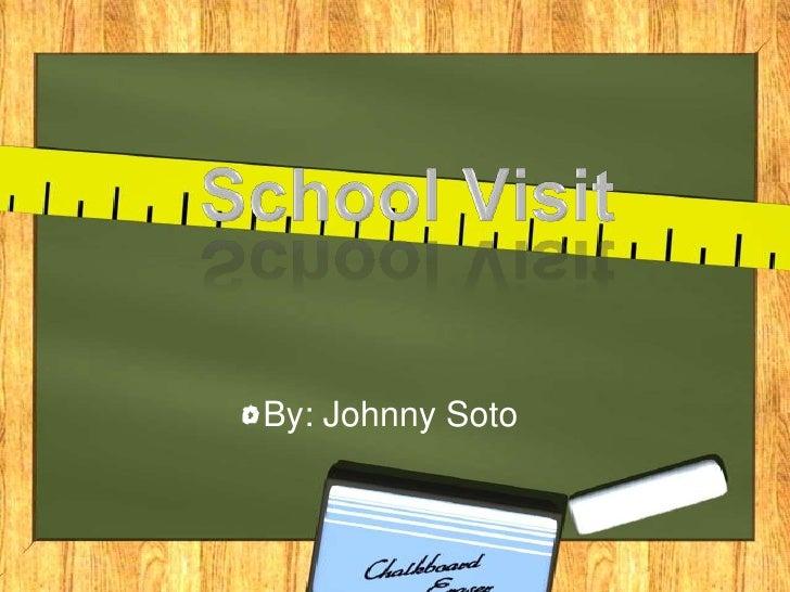 School Visit<br />By: Johnny Soto<br />