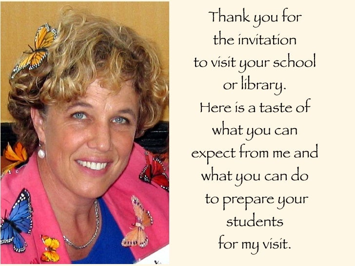 Thank you for    the invitation to visit your school     or library.  Here is a taste of    what you can expect from me an...