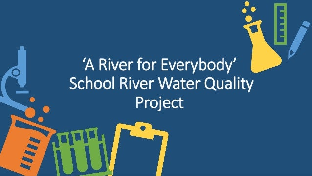 'A River for Everybody' School River Water Quality Project
