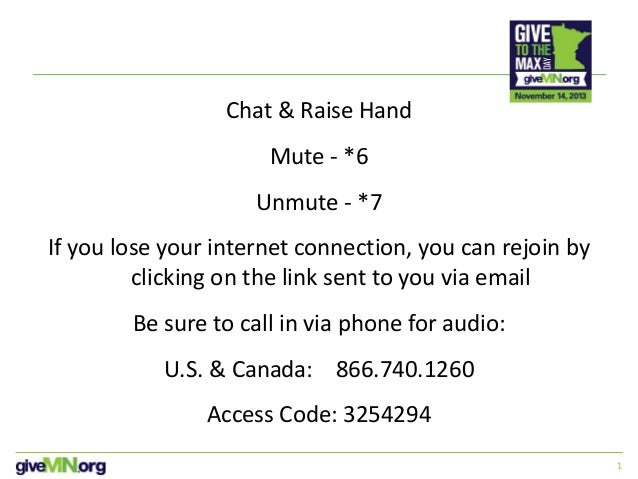 1 Chat & Raise Hand Mute - *6 Unmute - *7 If you lose your internet connection, you can rejoin by clicking on the link sen...
