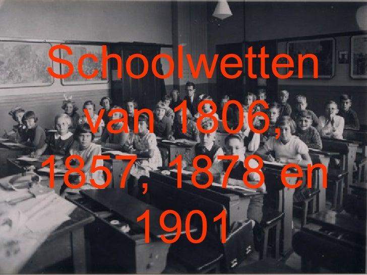 Schoolwetten van 1806, 1857, 1878 en 1901
